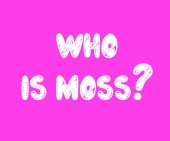 Who Is Moss?